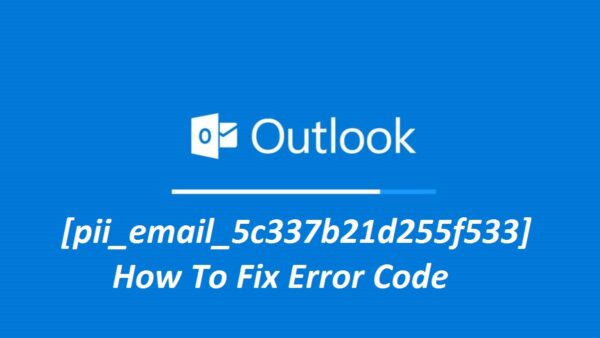 Ways To Solve The [pii_email_5c337b21d255f533] Error Code Of Outlook